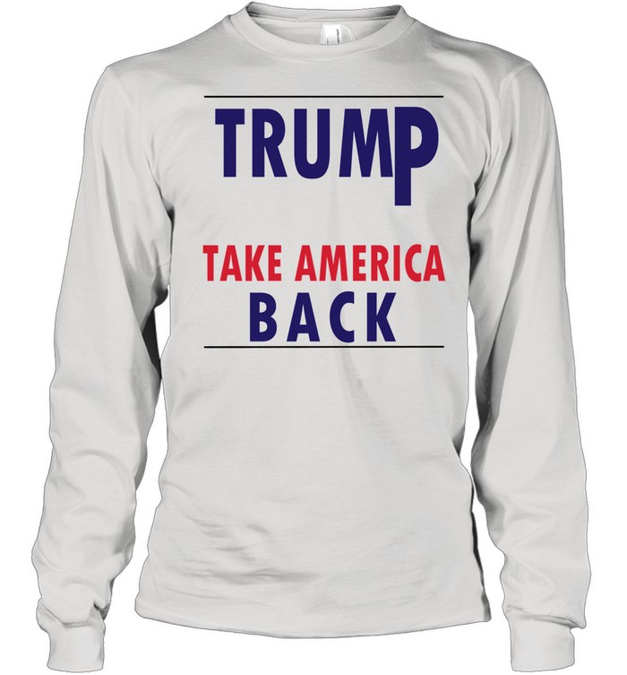 Donald Trump 2021 Take America Back shirt Long Sleeved T-shirt