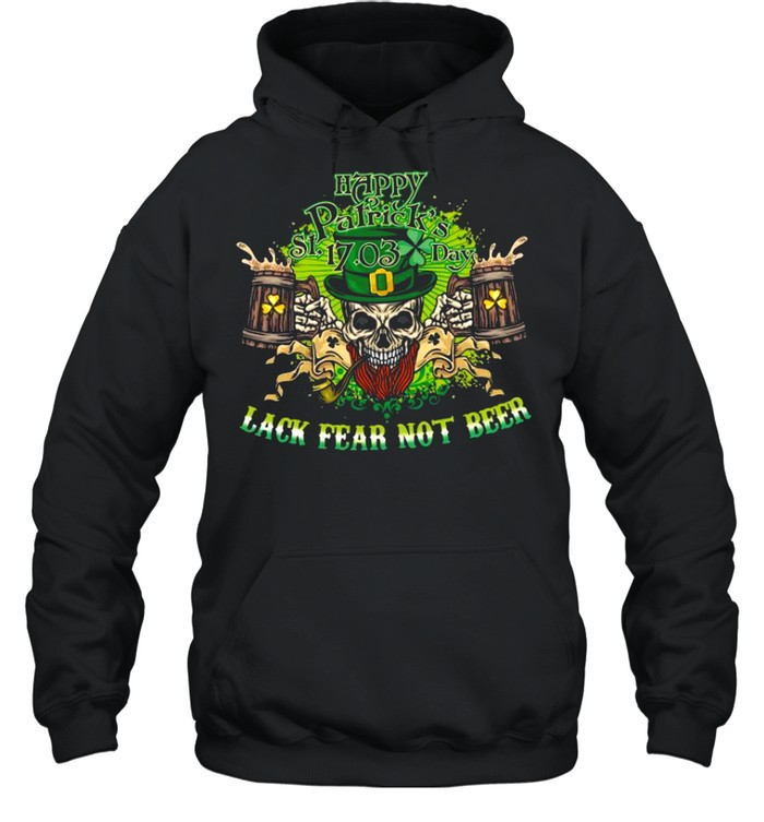 Happy st patrick's day 17 03 lack fear not beer shirt Unisex Hoodie
