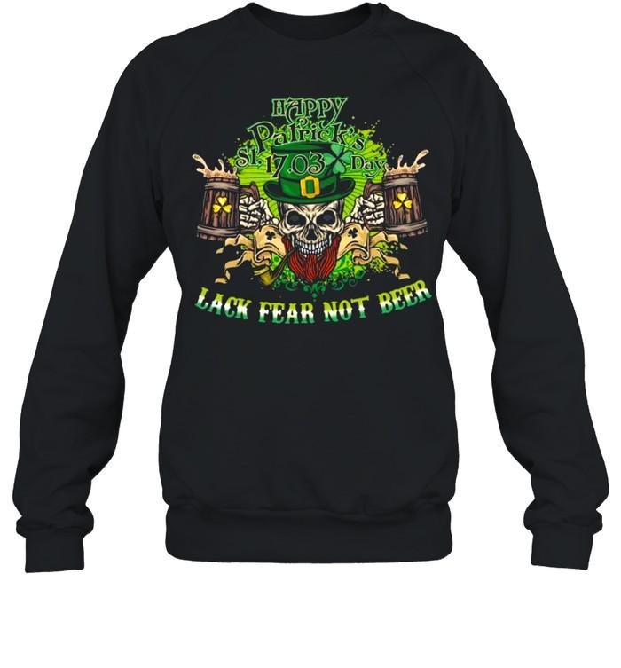 Happy st patrick's day 17 03 lack fear not beer shirt Unisex Sweatshirt