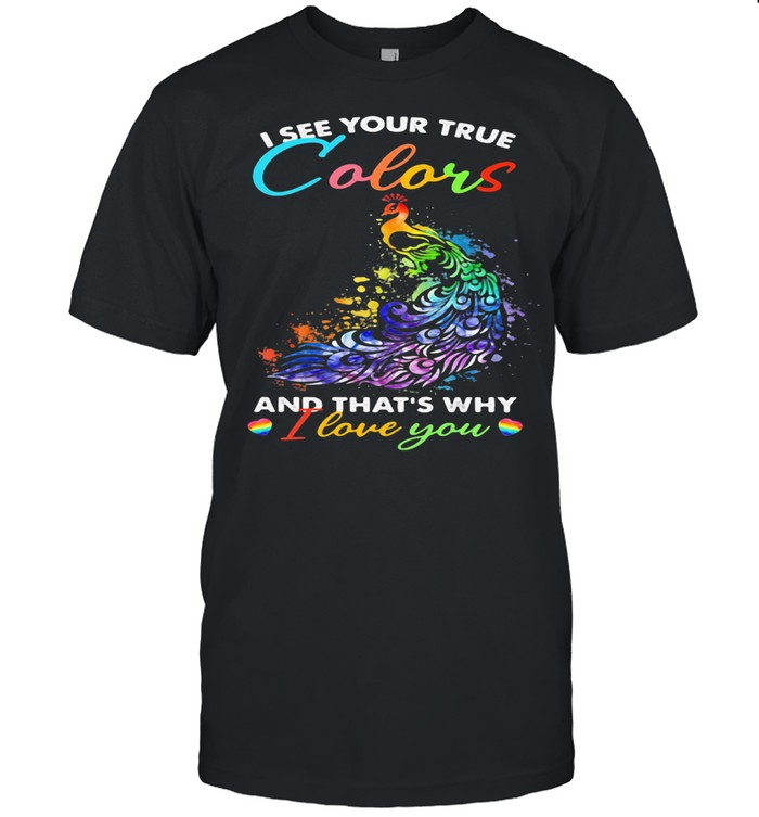 I See Your True Colors And That's Why I Love You Lgbt Peacock shirt Classic Men's T-shirt