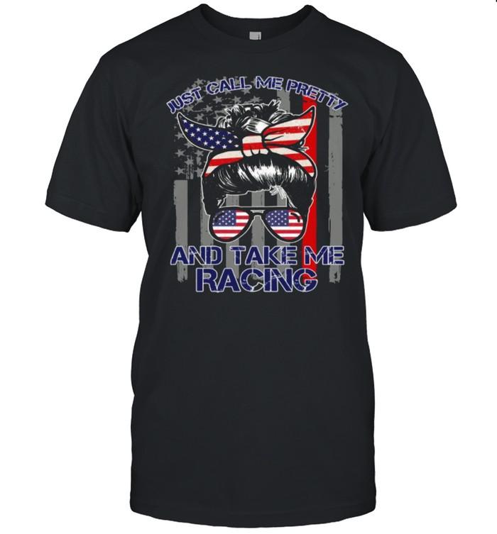 Race Girl Just Call Me Pretty And Take Me Racing American Flag shirt
