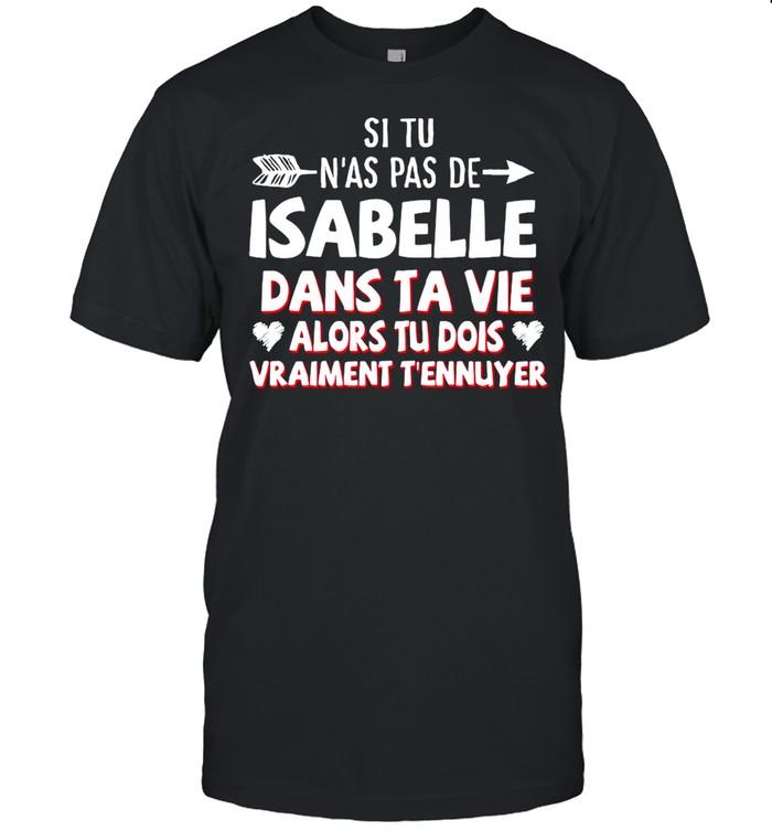 Si Tu N'as Pas De Isabelle Dans Ta Vie Alors Tu Dois Vraiment T'ennuyer shirt Classic Men's T-shirt