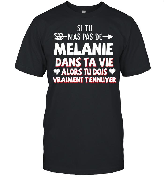 Si Tu N'as Pas De Melanie Dans Ta Vie Alors Tu Dois Vraiment T'ennuyer shirt Classic Men's T-shirt