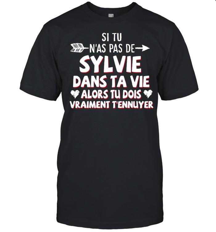 Si Tu N'as Pas De Sylvie Dans Ta Vie Alors Tu Dois Vraiment T'ennuyer shirt Classic Men's T-shirt