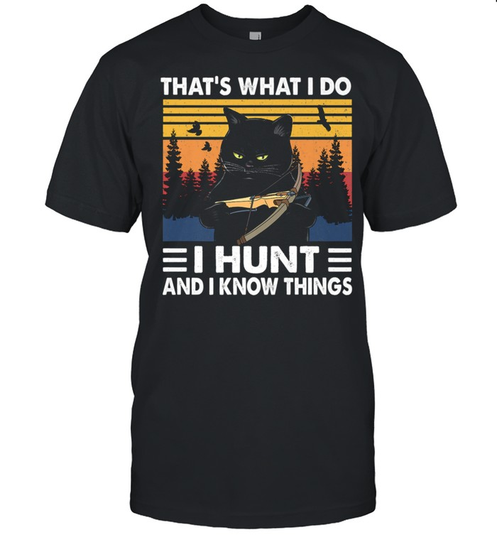Thats What I Do I Hunt And I Know Things Cat Hunting shirt