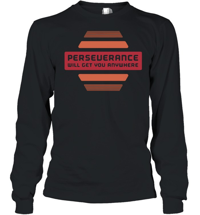 2021 perseverance will get you anywhere shirt Long Sleeved T-shirt
