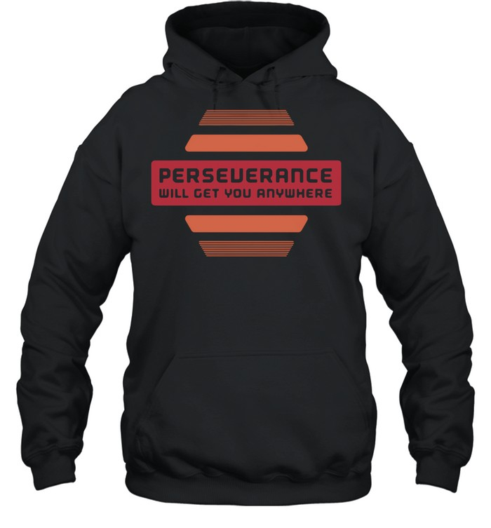 2021 perseverance will get you anywhere shirt Unisex Hoodie