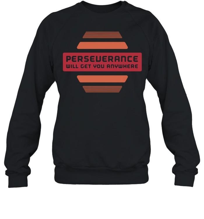 2021 perseverance will get you anywhere shirt Unisex Sweatshirt