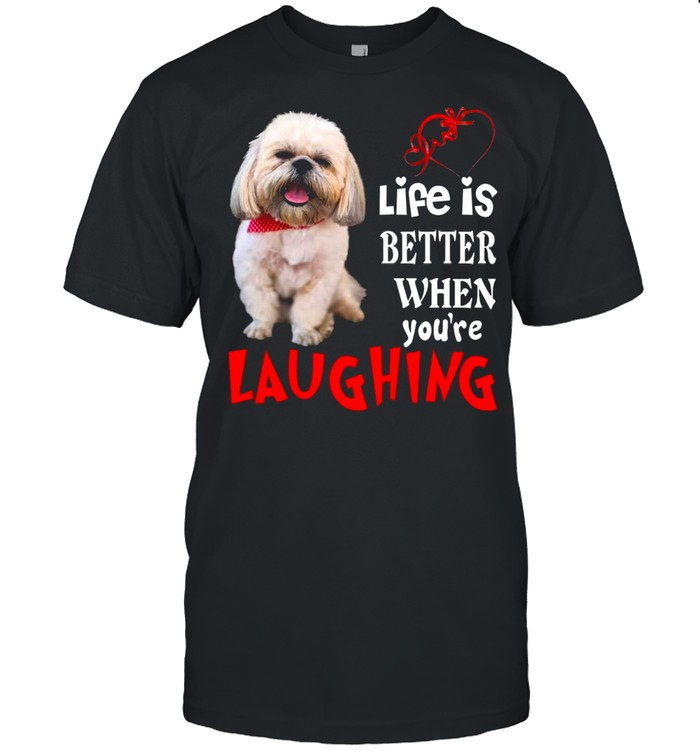 Life Is Better When Youre Laughing shirt