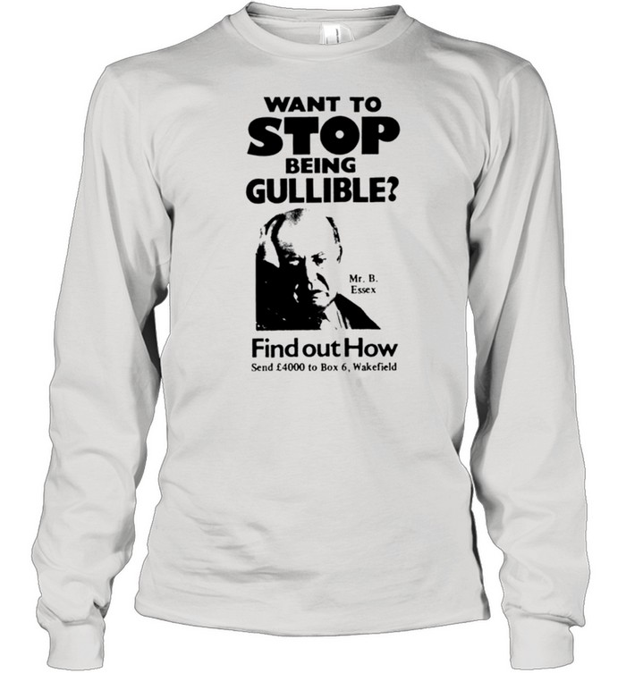 Want to stop being gullible find out how shirt Long Sleeved T-shirt