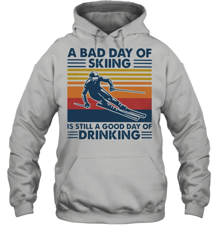 A Bad Day Of Skiing Is Still A Good Day Of Drinking Vintage shirt Unisex Hoodie