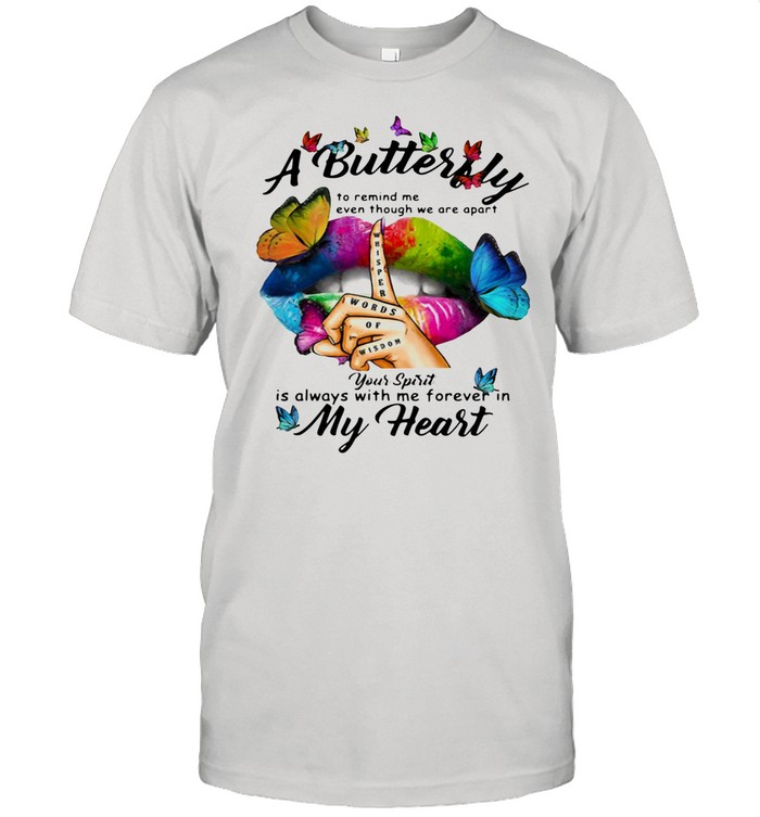 A Butterfly To Remind Me Even Though We Are Apart You Spirit Is Always With Me Forever In My Heart shirt