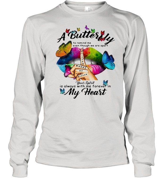 A Butterfly To Remind Me Even Though We Are Apart You Spirit Is Always With Me Forever In My Heart shirt Long Sleeved T-shirt