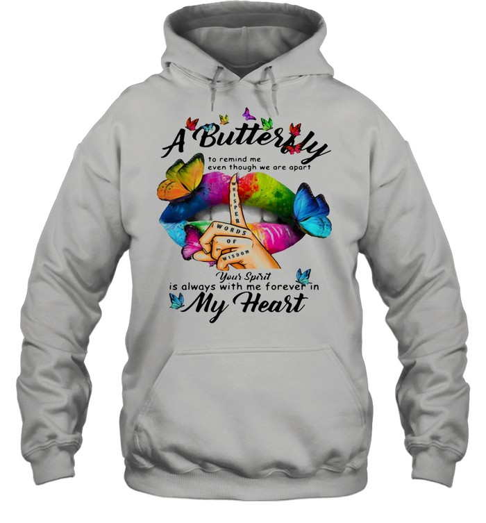 A Butterfly To Remind Me Even Though We Are Apart You Spirit Is Always With Me Forever In My Heart shirt Unisex Hoodie