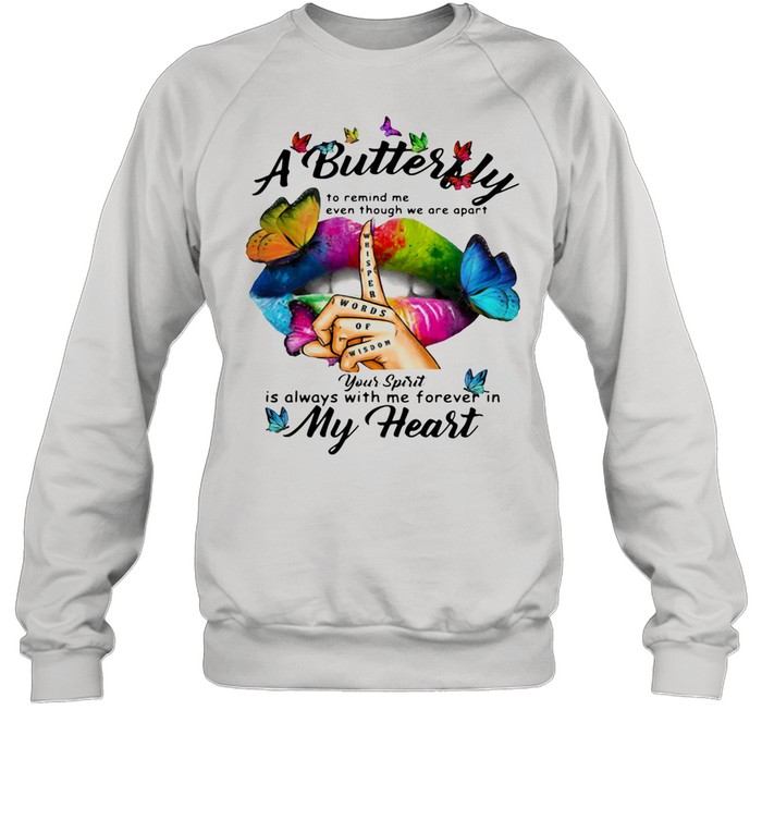 A Butterfly To Remind Me Even Though We Are Apart You Spirit Is Always With Me Forever In My Heart shirt Unisex Sweatshirt