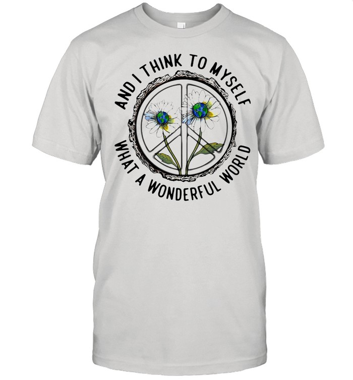 And I Think To MySelf What A Wonderfull World Flower shirt