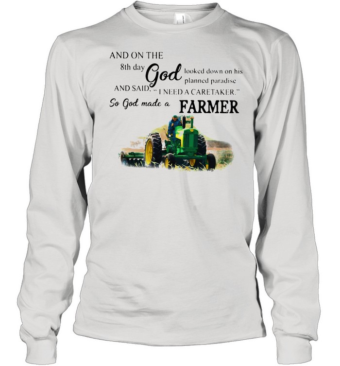 And On The 8th Day God And Said I Need A Caretaker So God Made A Farmer Tractor shirt Long Sleeved T-shirt