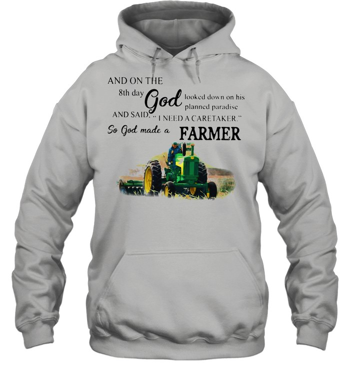 And On The 8th Day God And Said I Need A Caretaker So God Made A Farmer Tractor shirt Unisex Hoodie