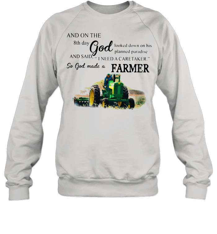 And On The 8th Day God And Said I Need A Caretaker So God Made A Farmer Tractor shirt Unisex Sweatshirt