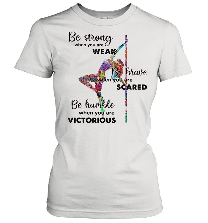 Be Strong When You Are Weak Be Brave When You Are Scare Be Humble When You Are Victorious Bales shirt Classic Women's T-shirt