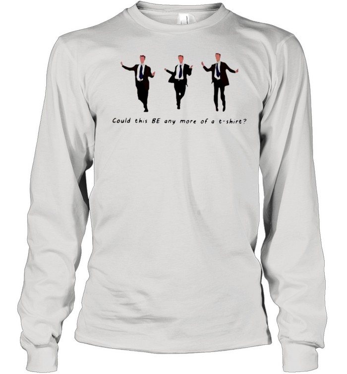 Chandler Bing dance could this be any more of a t-shirt shirt Long Sleeved T-shirt