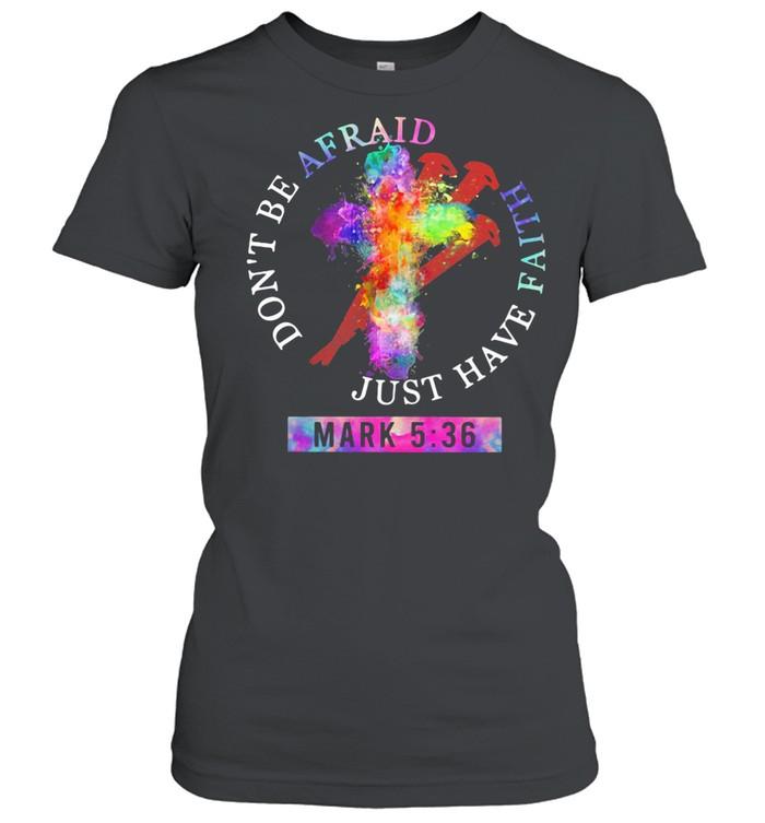 Don't Be Afraid Just Have Faith Mark 5 36 Colors shirt Classic Women's T-shirt