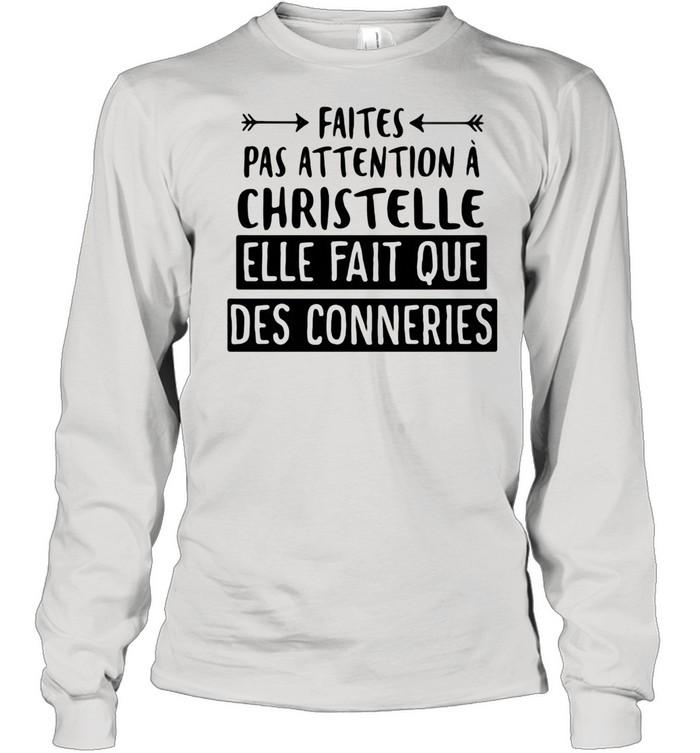 Faites Pas Attention A Christelle Elle Fait Que Des Conneries shirt Long Sleeved T-shirt