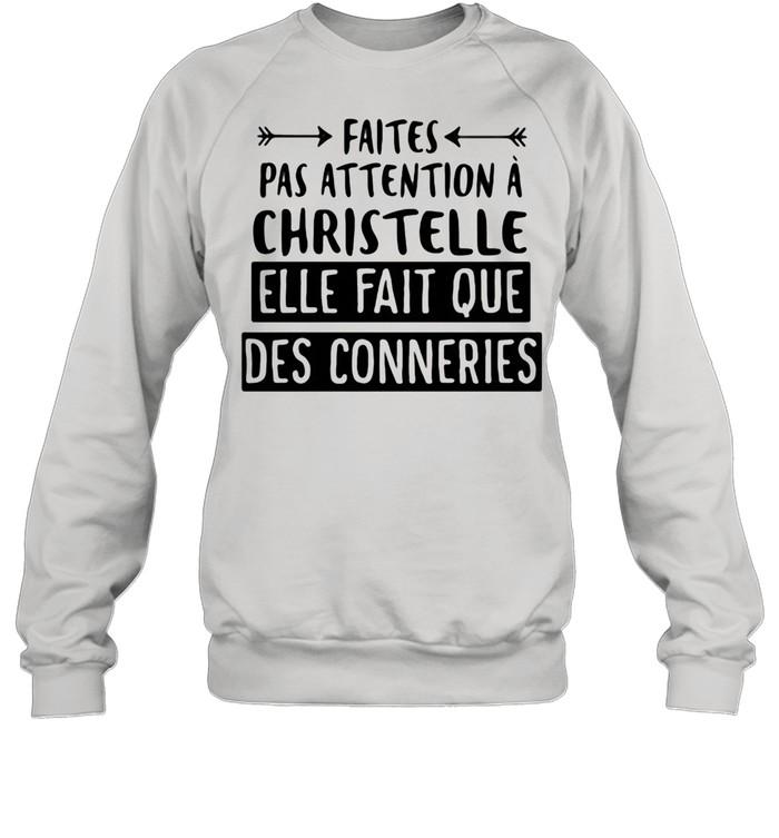 Faites Pas Attention A Christelle Elle Fait Que Des Conneries shirt Unisex Sweatshirt