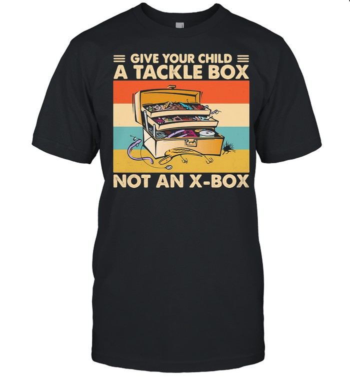 Give Your Child A Tackle Box Not An X-Box Vintage shirt