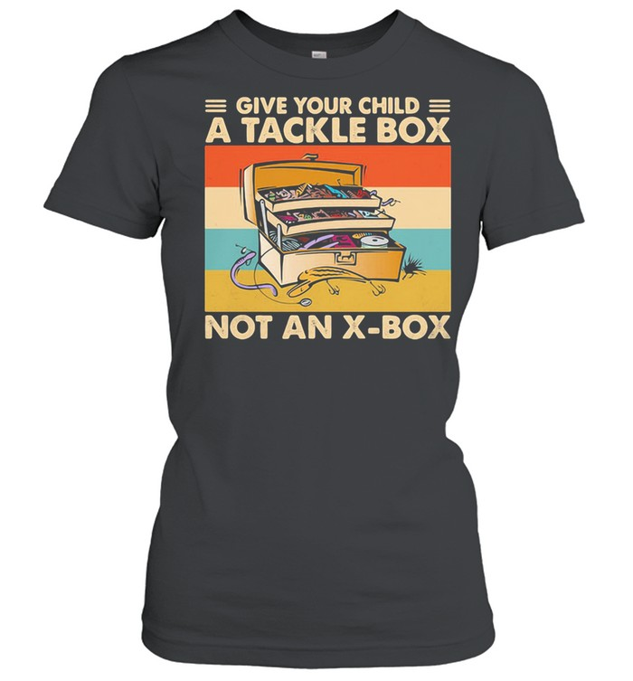 Give Your Child A Tackle Box Not An X-Box Vintage shirt Classic Women's T-shirt