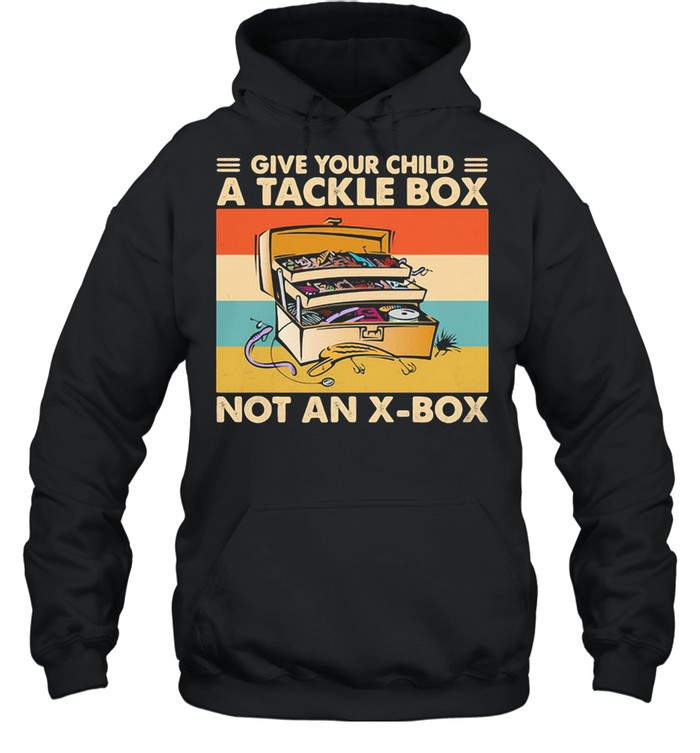 Give Your Child A Tackle Box Not An X-Box Vintage shirt Unisex Hoodie