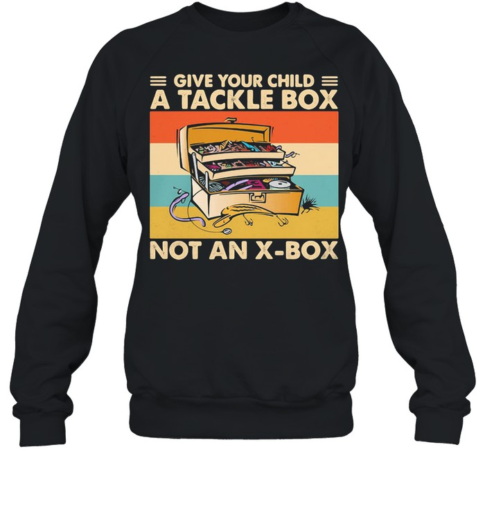 Give Your Child A Tackle Box Not An X-Box Vintage shirt Unisex Sweatshirt