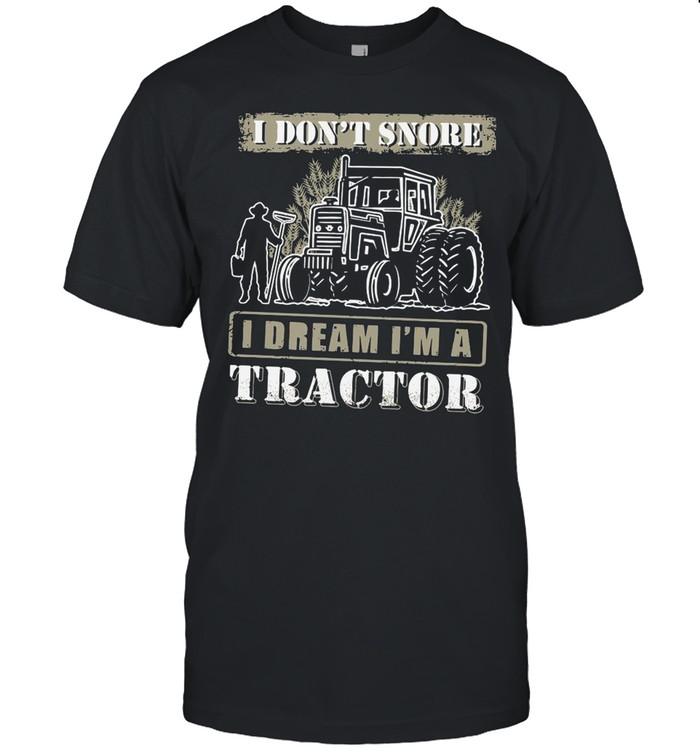 I Don't Snore I Dream I'm A Tractor shirt