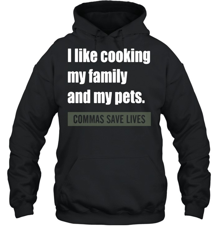 I like my family and my pets commas save lives shirt Unisex Hoodie