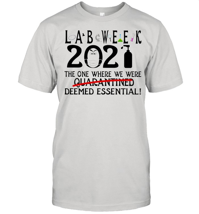 Lab Week The One Where We Were Deemed Essential 2021 Wear Mask Covid 19 shirt