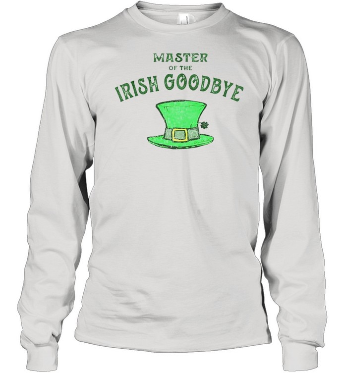 Master Of The Irish Goodbye shirt Long Sleeved T-shirt