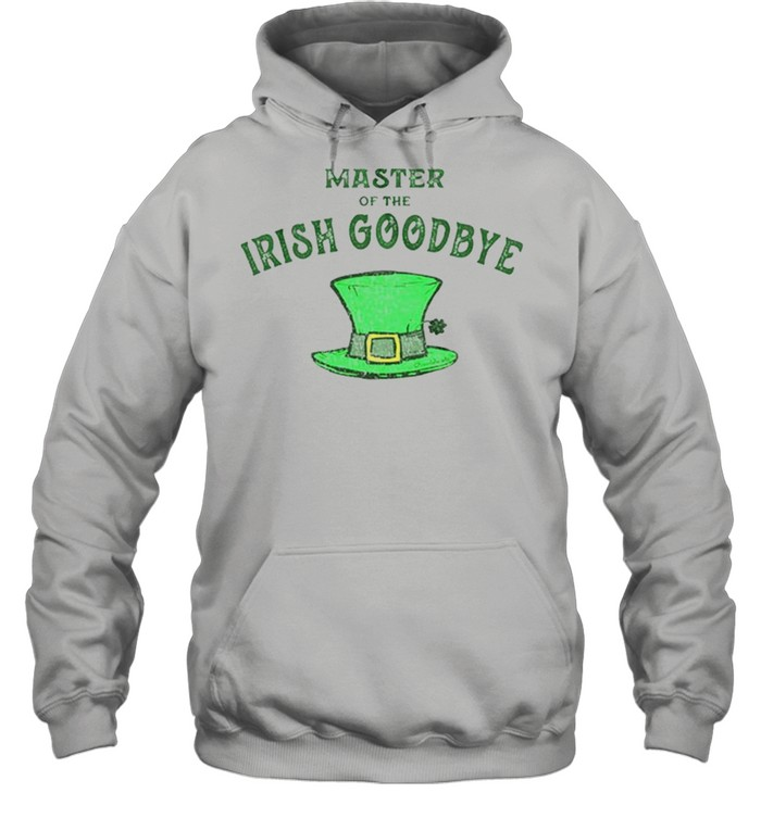Master Of The Irish Goodbye shirt Unisex Hoodie
