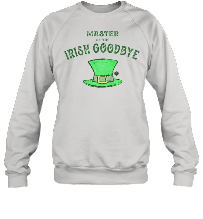 Master Of The Irish Goodbye shirt Unisex Sweatshirt