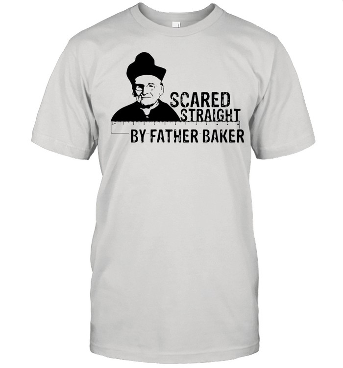 Nelson Baker scared straight by father baker shirt