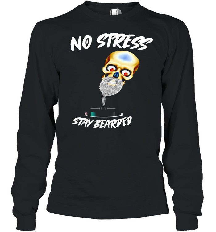 No Stress Stay Bearded shirt Long Sleeved T-shirt