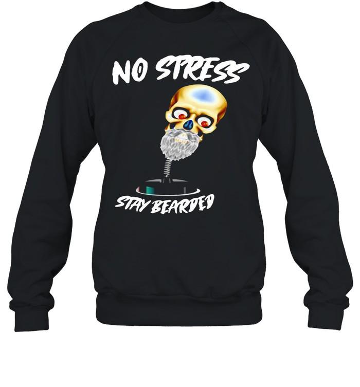 No Stress Stay Bearded shirt Unisex Sweatshirt