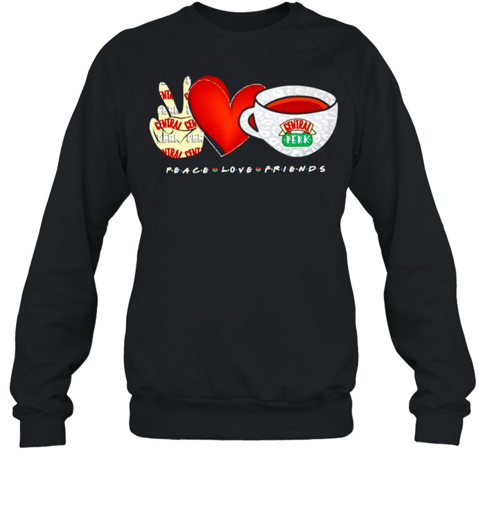 Peace Love Friends central perk shirt Unisex Sweatshirt