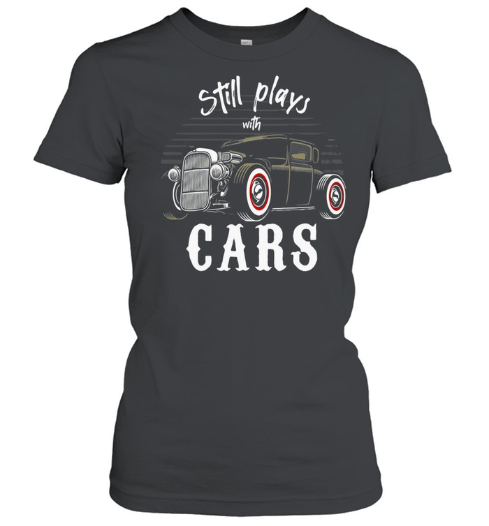 Still Plays With Cars Vintage Retro shirt Classic Women's T-shirt