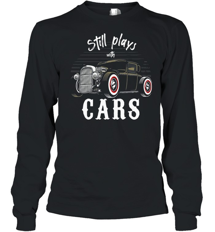 Still Plays With Cars Vintage Retro shirt Long Sleeved T-shirt