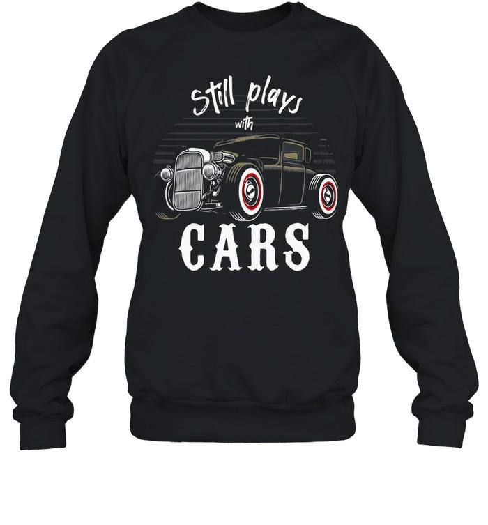 Still Plays With Cars Vintage Retro shirt Unisex Sweatshirt