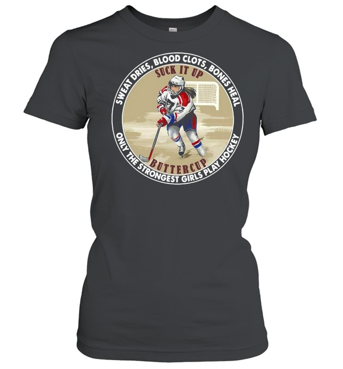 Sweat Dries Blood Slots Bones Heal Only The Strongest Girls Play Hockey shirt Classic Women's T-shirt