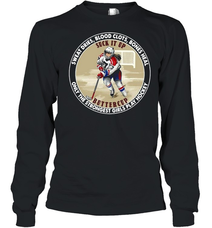 Sweat Dries Blood Slots Bones Heal Only The Strongest Girls Play Hockey shirt Long Sleeved T-shirt