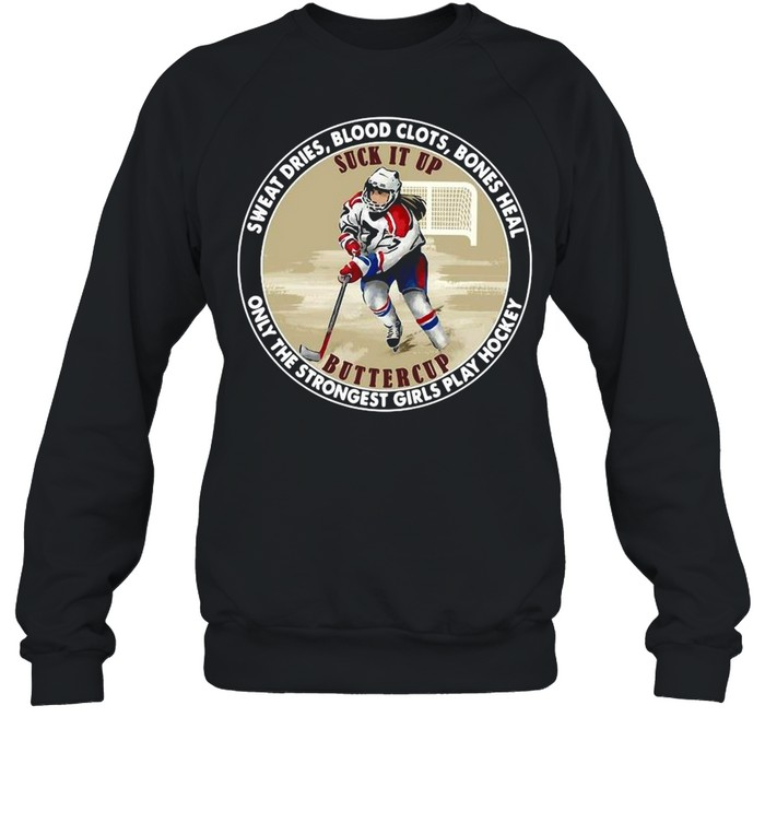 Sweat Dries Blood Slots Bones Heal Only The Strongest Girls Play Hockey shirt Unisex Sweatshirt