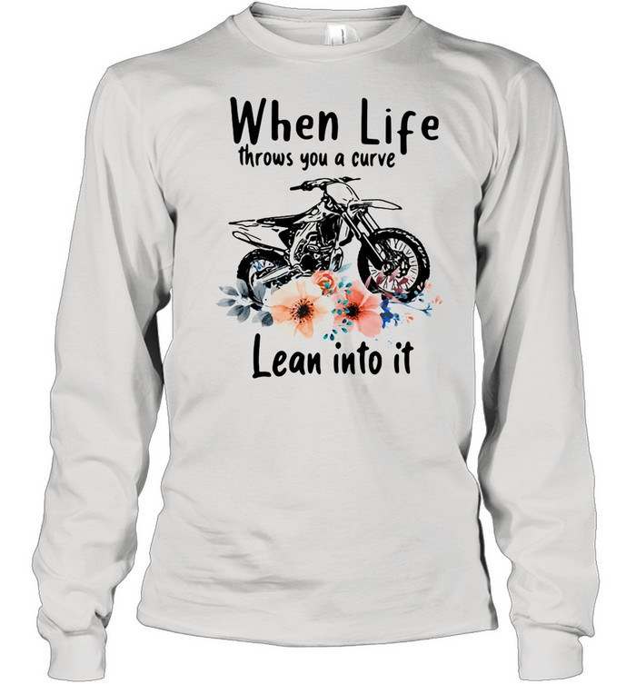 When Life Throws You A Curve Lean Into It Motocross Flowers shirt Long Sleeved T-shirt
