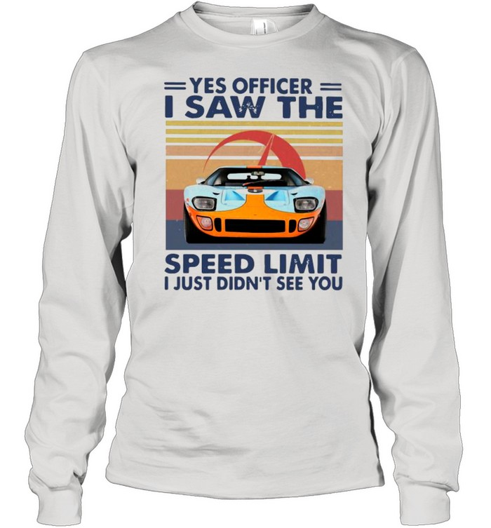 Yes Officer I Saw The Speed Limit I Just Didn't See You Vintage shirt Long Sleeved T-shirt